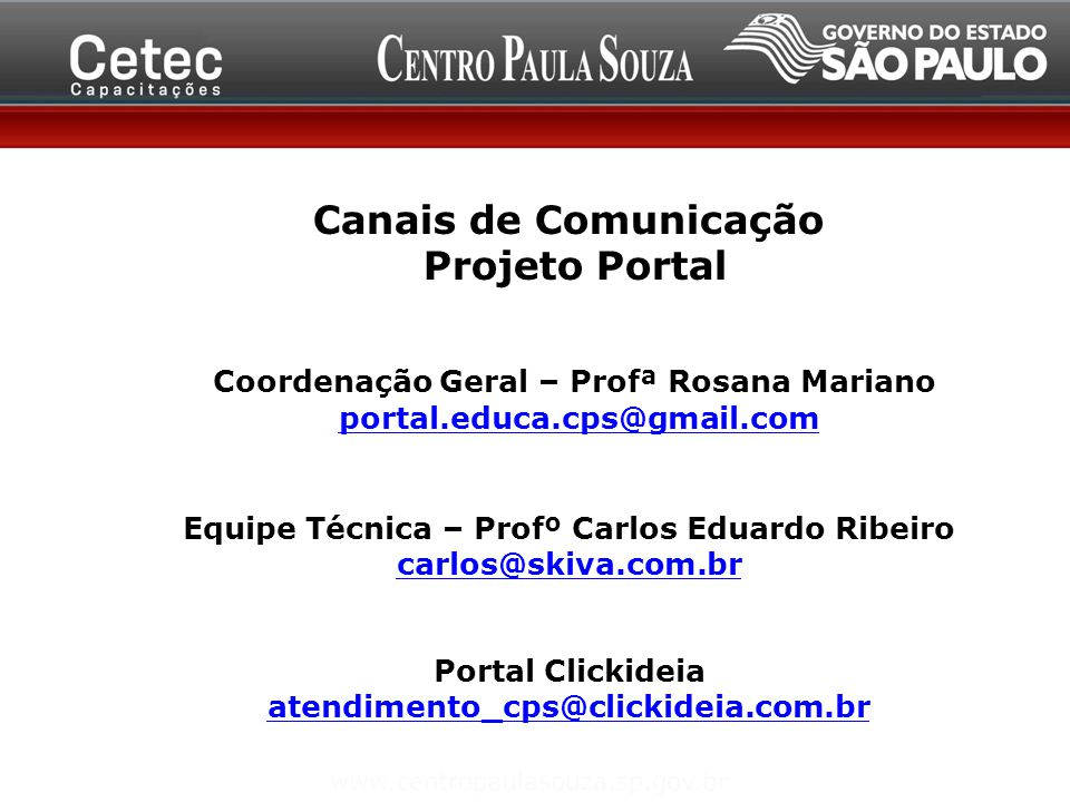 Canais de Comunicação Projeto Portal Coordenação Geral – Profª Rosana Mariano portal.educa.cps@gmail.com Equipe Técnica – Profº Carlos Eduardo Ribeiro