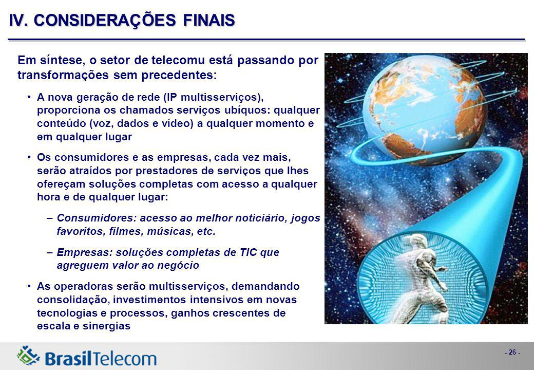 - 26 - Em síntese, o setor de telecomu está passando por transformações sem precedentes: A nova geração de rede (IP multisserviços), proporciona os ch