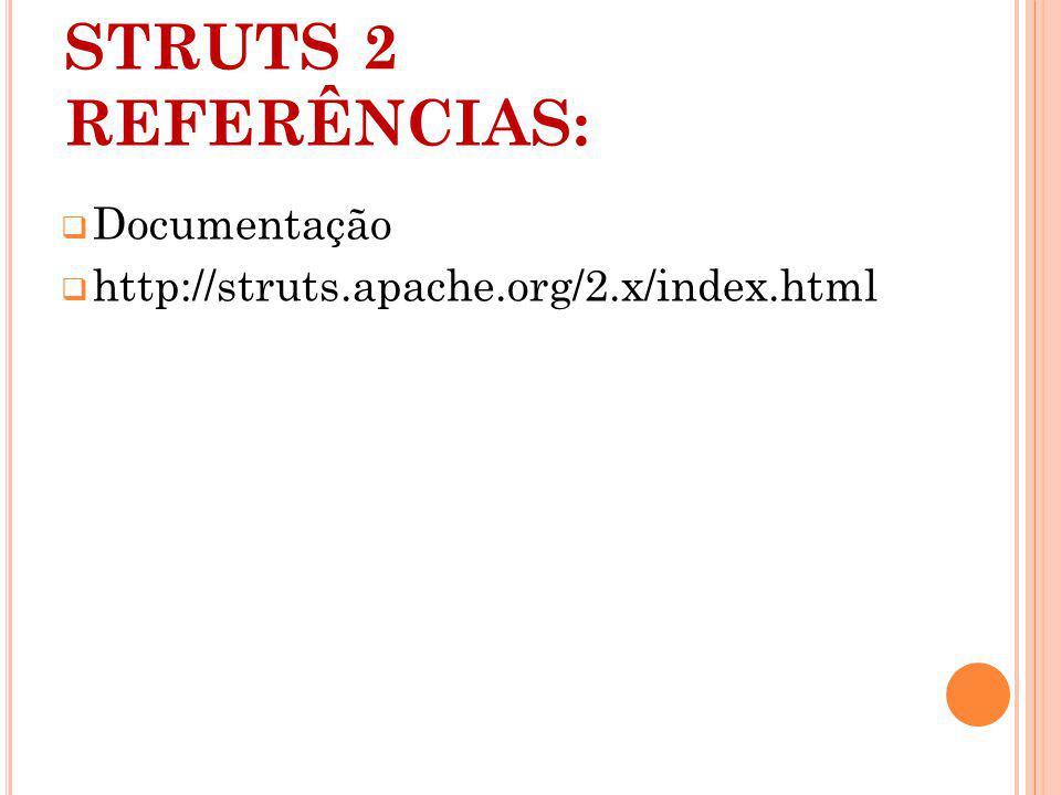 STRUTS 2 REFERÊNCIAS: Documentação http://struts.apache.org/2.x/index.html