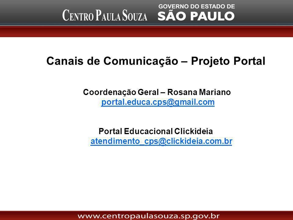 Canais de Comunicação – Projeto Portal Coordenação Geral – Rosana Mariano portal.educa.cps@gmail.com Portal Educacional Clickideia atendimento_cps@clickideia.com.br