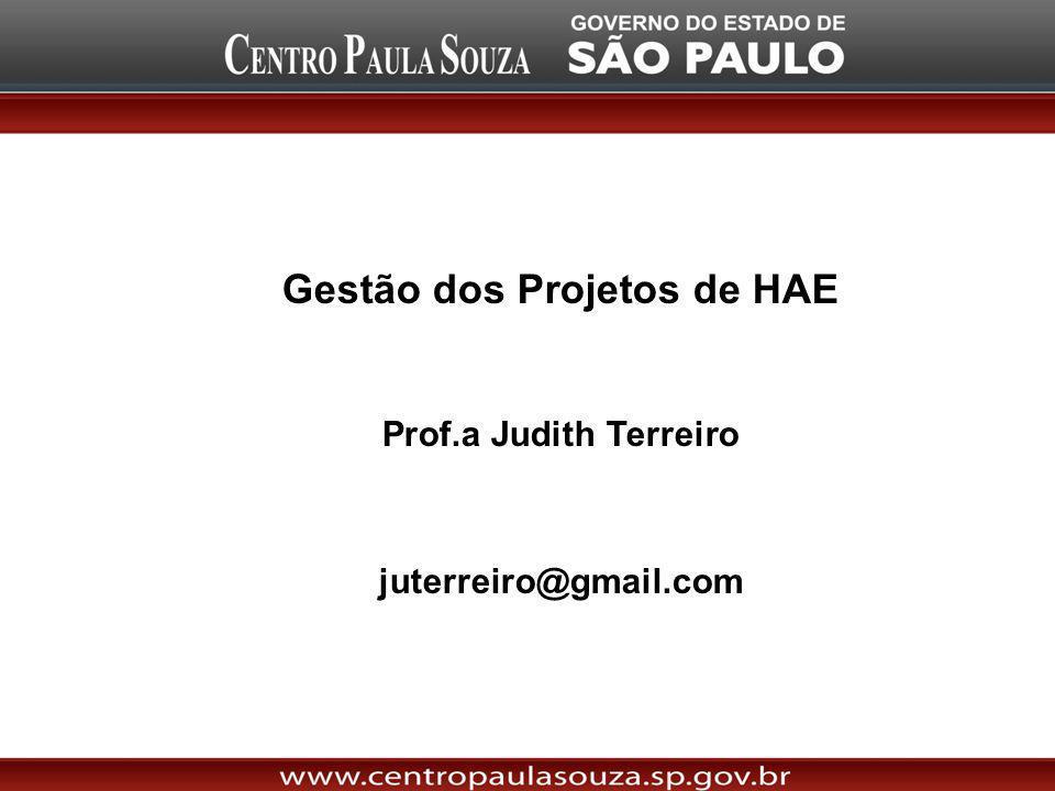 Gestão dos Projetos de HAE Prof.a Judith Terreiro juterreiro@gmail.com