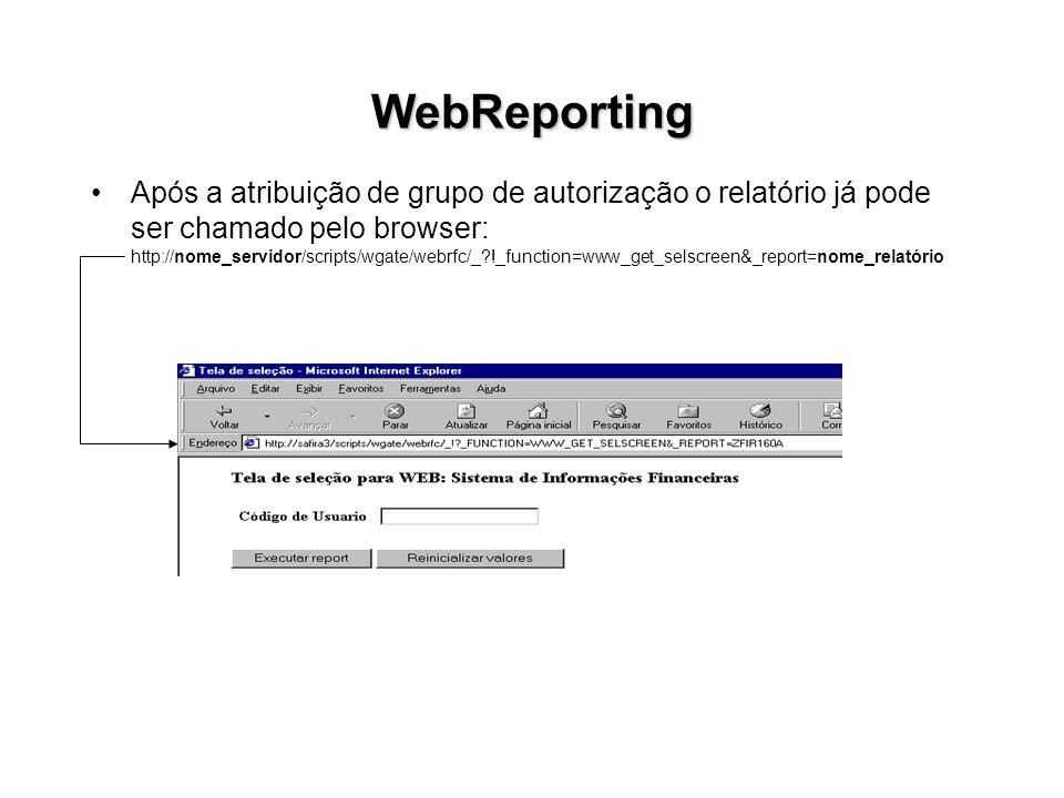 WebReporting Após a atribuição de grupo de autorização o relatório já pode ser chamado pelo browser: http://nome_servidor/scripts/wgate/webrfc/_?!_fun