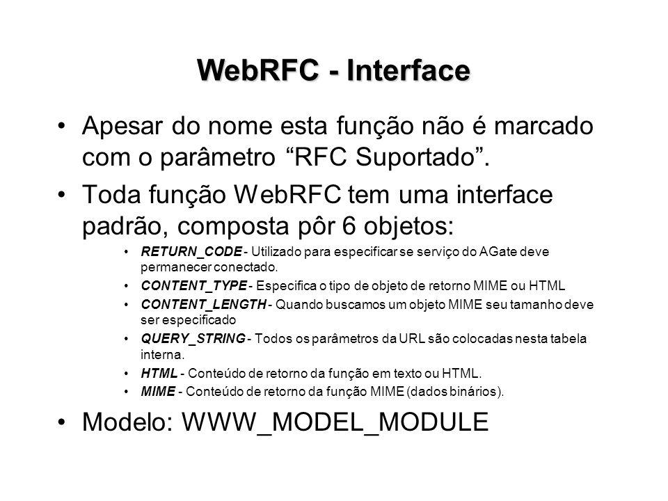 WebRFC - Interface Apesar do nome esta função não é marcado com o parâmetro RFC Suportado. Toda função WebRFC tem uma interface padrão, composta pôr 6