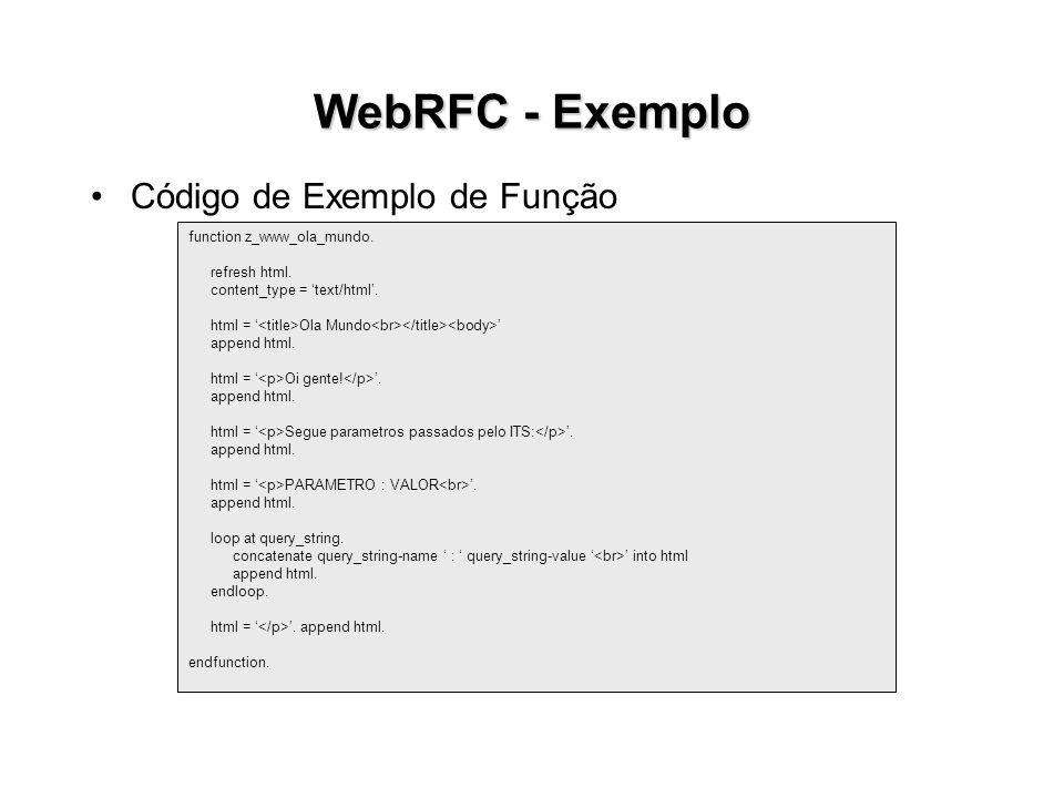 WebRFC - Exemplo Código de Exemplo de Função function z_www_ola_mundo. refresh html. content_type = text/html. html = Ola Mundo append html. html = Oi