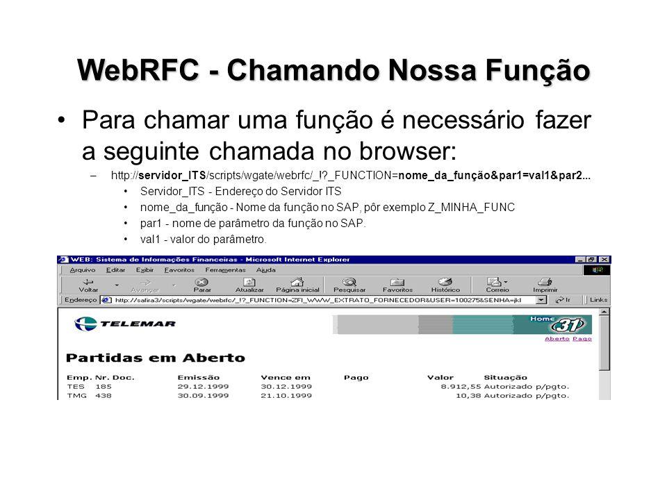 WebRFC - Chamando Nossa Função Para chamar uma função é necessário fazer a seguinte chamada no browser: –http://servidor_ITS/scripts/wgate/webrfc/_!?_