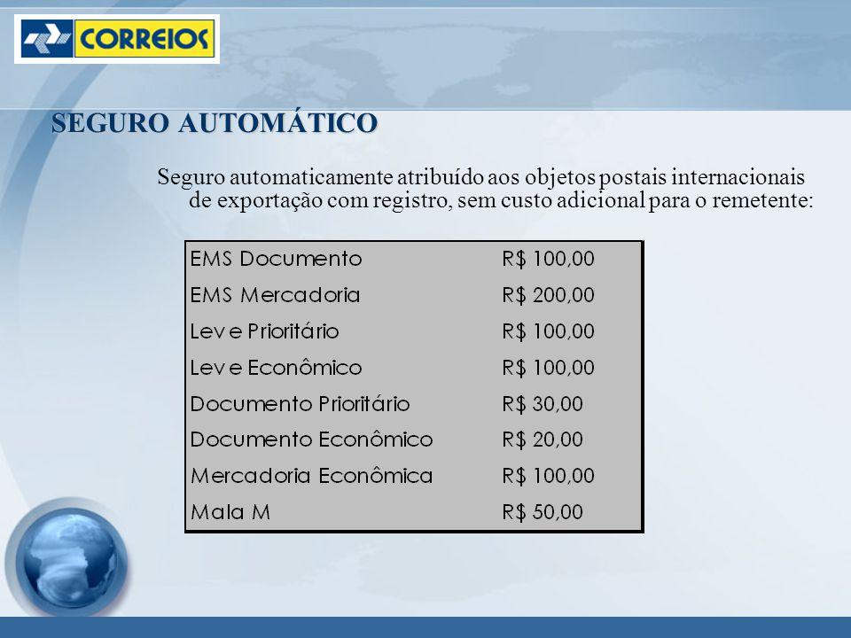 SEGURO AUTOMÁTICO Seguro automaticamente atribuído aos objetos postais internacionais de exportação com registro, sem custo adicional para o remetente: