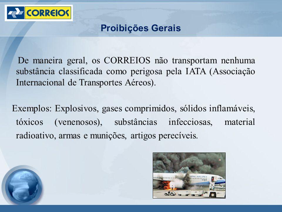 De maneira geral, os CORREIOS não transportam nenhuma substância classificada como perigosa pela IATA (Associação Internacional de Transportes Aéreos).