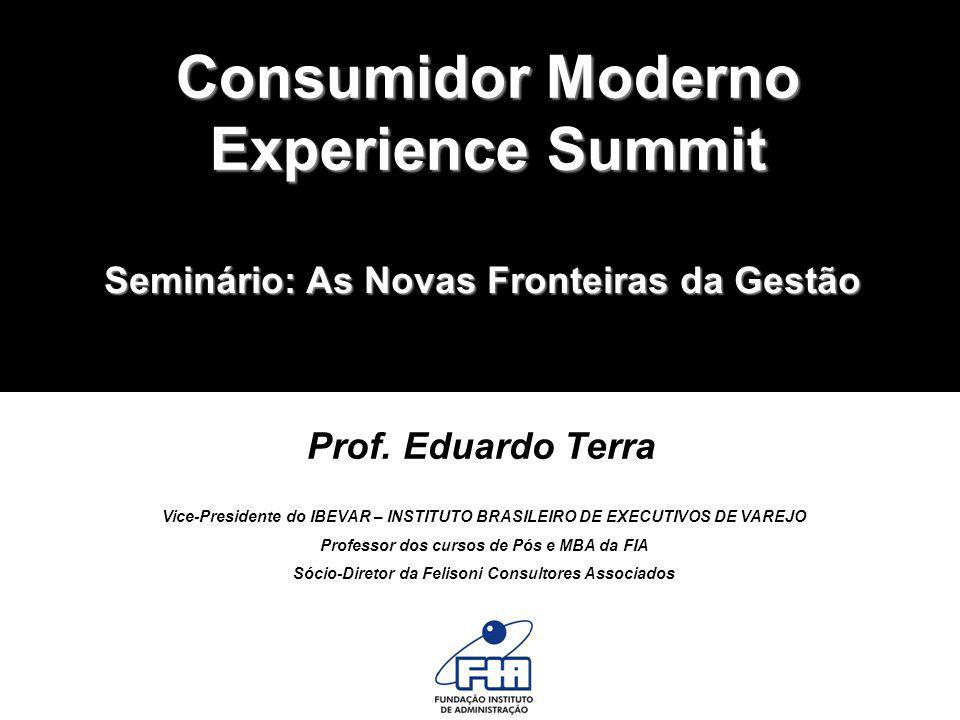 Consumidor Moderno Experience Summit Prof. Eduardo Terra Prof. Eduardo Terra Vice-Presidente do IBEVAR – INSTITUTO BRASILEIRO DE EXECUTIVOS DE VAREJO