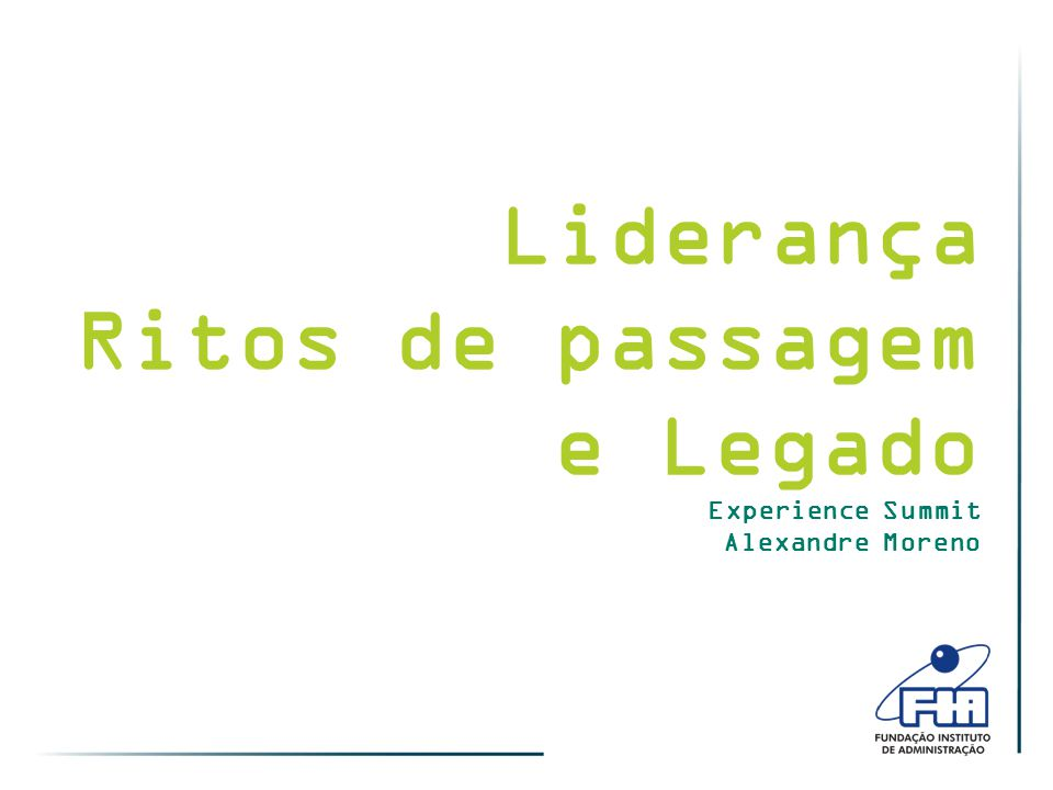 Liderança Ritos de passagem e Legado Experience Summit Alexandre Moreno