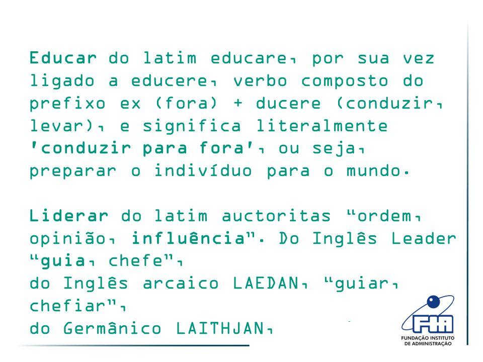 4 Educar do latim educare, por sua vez ligado a educere, verbo composto do prefixo ex (fora) + ducere (conduzir, levar), e significa literalmente 'con