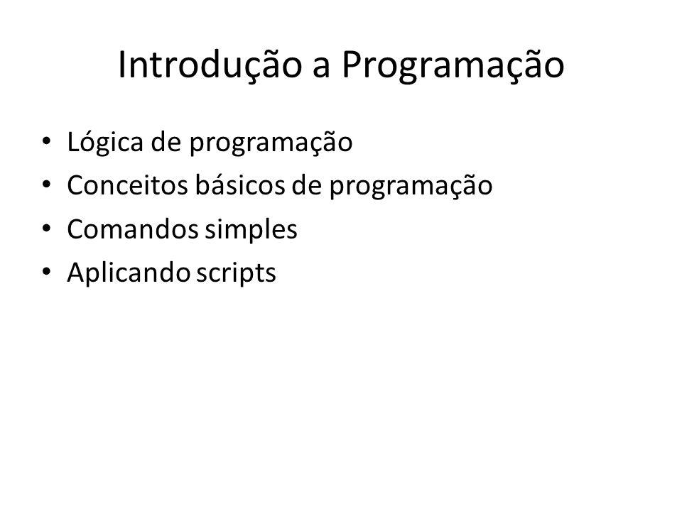 Introdução a Programação Lógica de programação Conceitos básicos de programação Comandos simples Aplicando scripts