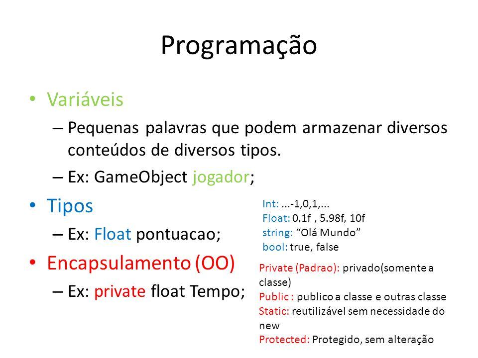 Programação Variáveis – Pequenas palavras que podem armazenar diversos conteúdos de diversos tipos. – Ex: GameObject jogador; Tipos – Ex: Float pontua