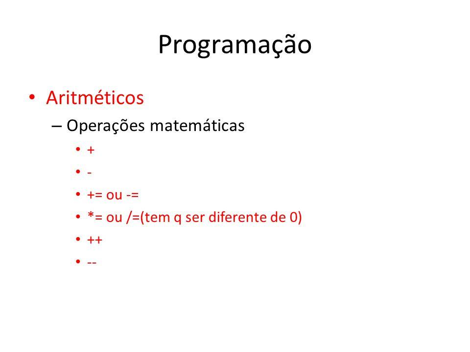 Programação Aritméticos – Operações matemáticas + - += ou -= *= ou /=(tem q ser diferente de 0) ++ --