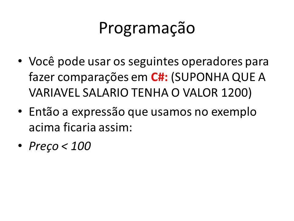 Programação Você pode usar os seguintes operadores para fazer comparações em C#: (SUPONHA QUE A VARIAVEL SALARIO TENHA O VALOR 1200) Então a expressão que usamos no exemplo acima ficaria assim: Preço < 100