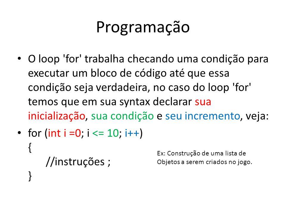 Programação O loop 'for' trabalha checando uma condição para executar um bloco de código até que essa condição seja verdadeira, no caso do loop 'for'