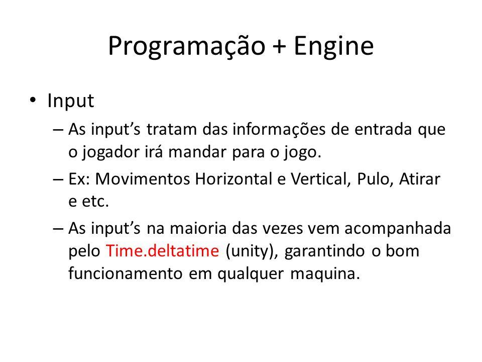 Programação + Engine Input – As inputs tratam das informações de entrada que o jogador irá mandar para o jogo. – Ex: Movimentos Horizontal e Vertical,