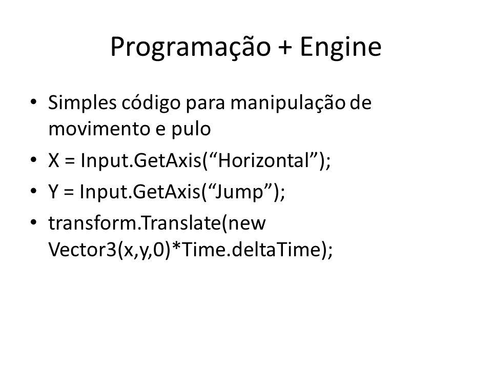 Programação + Engine Simples código para manipulação de movimento e pulo X = Input.GetAxis(Horizontal); Y = Input.GetAxis(Jump); transform.Translate(new Vector3(x,y,0)*Time.deltaTime);