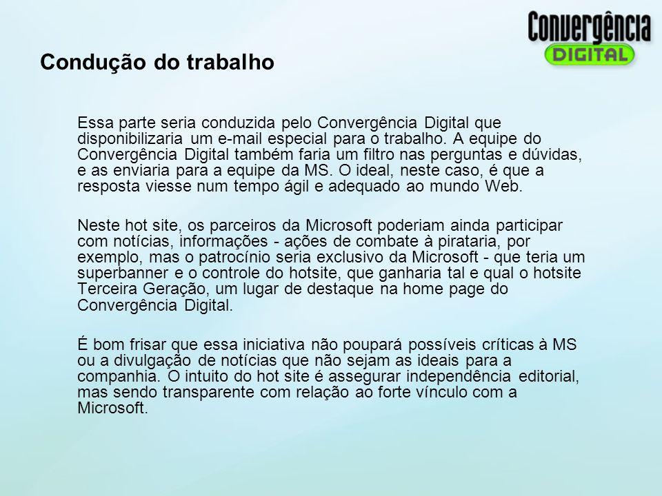 Condução do trabalho Essa parte seria conduzida pelo Convergência Digital que disponibilizaria um e-mail especial para o trabalho. A equipe do Converg
