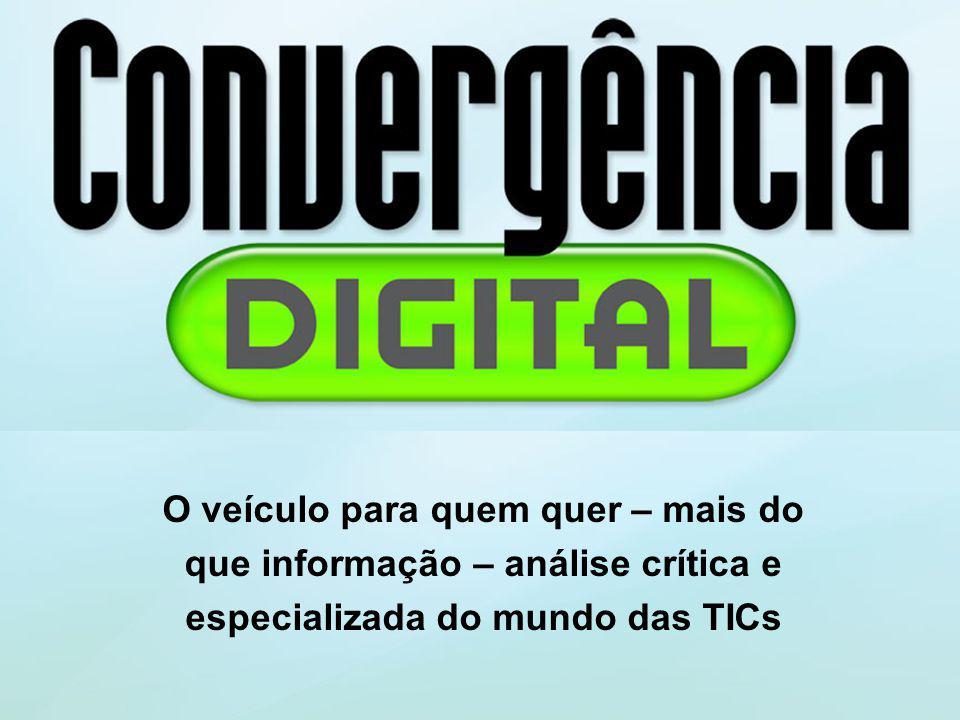 O veículo para quem quer – mais do que informação – análise crítica e especializada do mundo das TICs