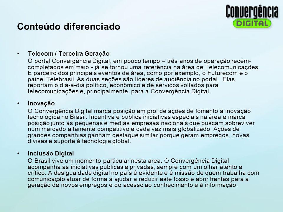 Conteúdo diferenciado Telecom / Terceira Geração O portal Convergência Digital, em pouco tempo – três anos de operação recém- completados em maio - já