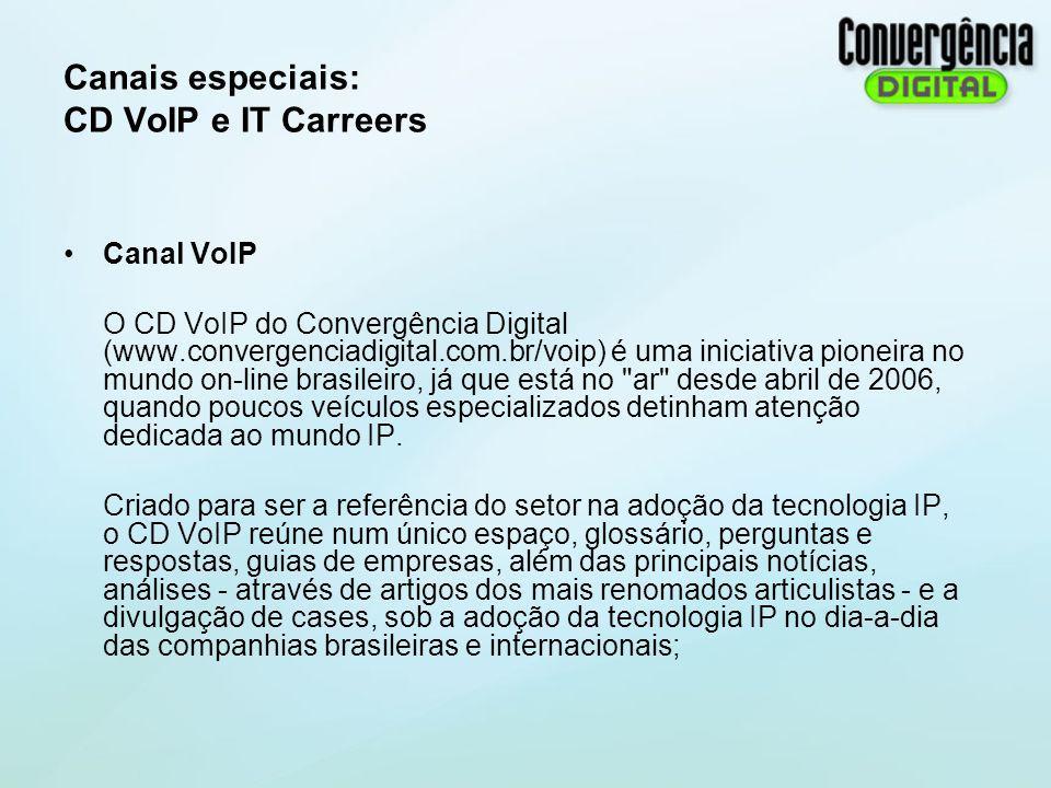 Canais especiais: CD VoIP e IT Carreers Canal VoIP O CD VoIP do Convergência Digital (www.convergenciadigital.com.br/voip) é uma iniciativa pioneira n