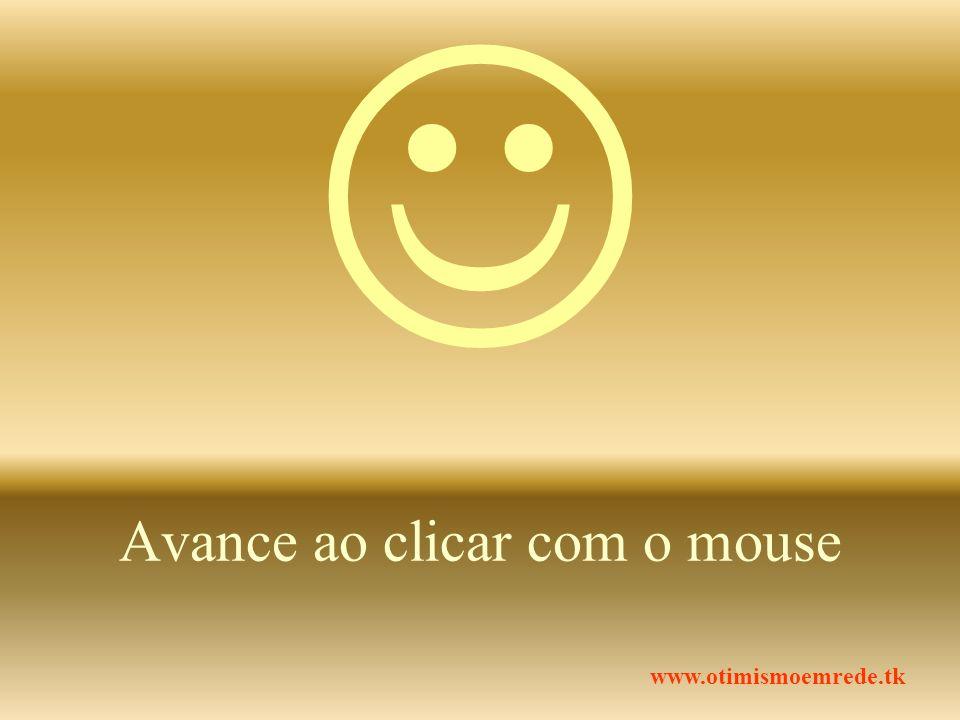 Avance ao clicar com o mouse www.otimismoemrede.tk
