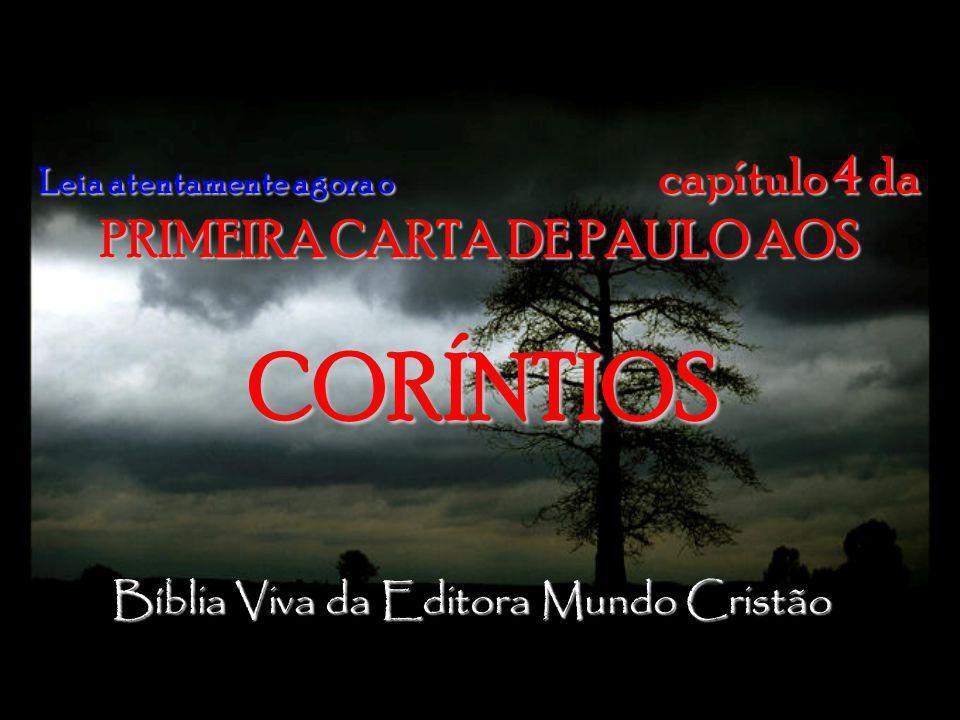 Leia atentamente agora o capítulo 4 da PRIMEIRA CARTA DE PAULO AOS CORÍNTIOS CORÍNTIOS Bíblia Viva da Editora Mundo Cristão