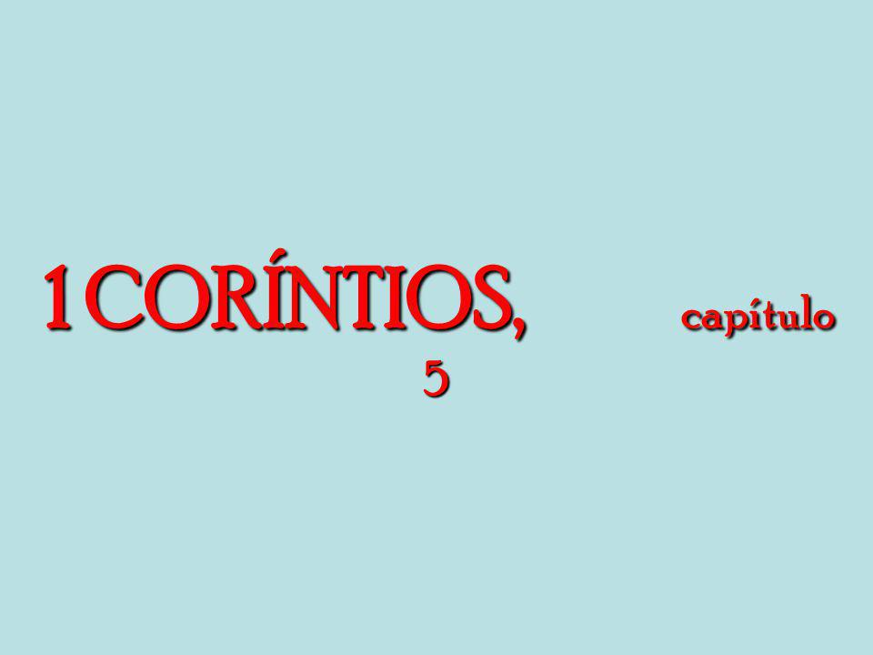 1 CORÍNTIOS, capítulo 5 1 CORÍNTIOS, capítulo 5