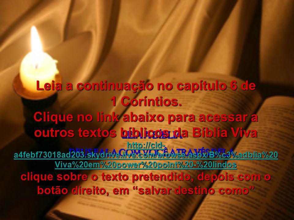 LEIA A BÍBLIA DEUS FALA COM VOCÊ ATRAVÉS DELA Leia a continuação no capítulo 6 de 1 Coríntios.