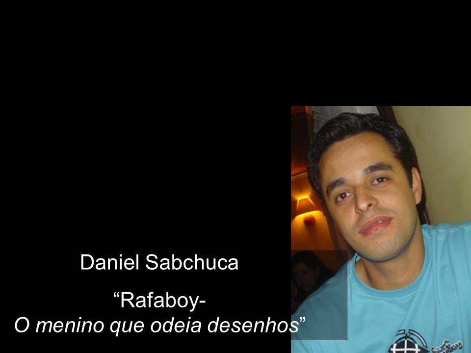 Daniel Sabchuca Rafaboy- O menino que odeia desenhos
