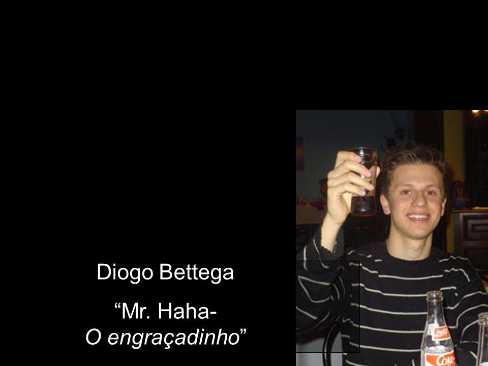 Diogo Bettega Mr. Haha- O engraçadinho