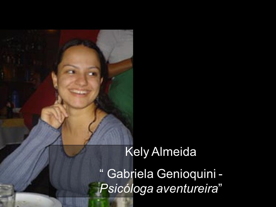 Kely Almeida Gabriela Genioquini - Psicóloga aventureira