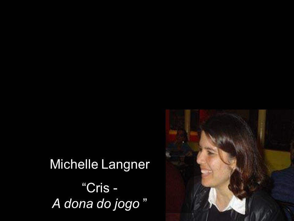 Michelle Langner Cris - A dona do jogo