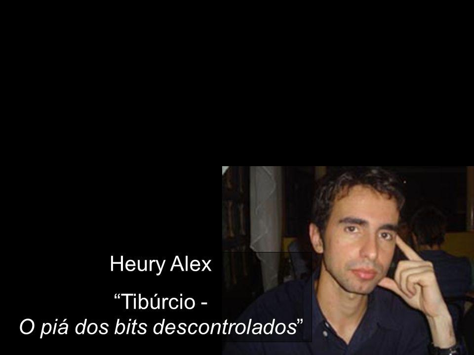 Heury Alex Tibúrcio - O piá dos bits descontrolados