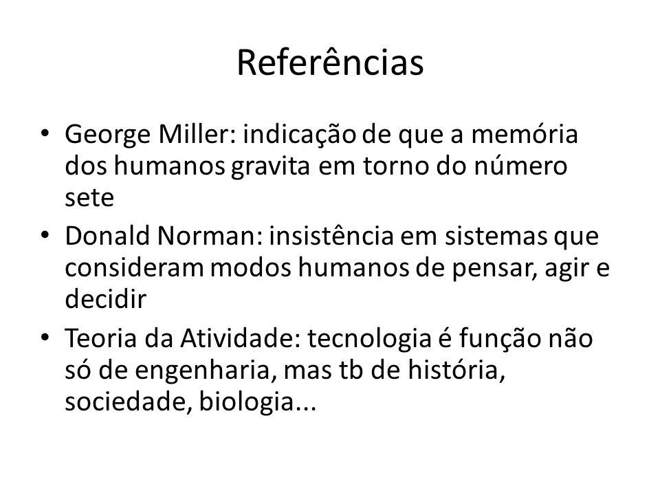 Referências George Miller: indicação de que a memória dos humanos gravita em torno do número sete Donald Norman: insistência em sistemas que considera