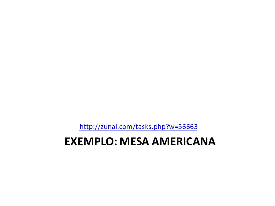 EXEMPLO: MESA AMERICANA http://zunal.com/tasks.php?w=56663