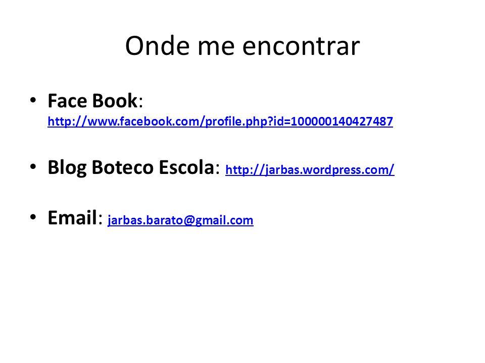 Onde me encontrar Face Book: http://www.facebook.com/profile.php?id=100000140427487 http://www.facebook.com/profile.php?id=100000140427487 Blog Boteco Escola: http://jarbas.wordpress.com/ http://jarbas.wordpress.com/ Email: jarbas.barato@gmail.com jarbas.barato@gmail.com