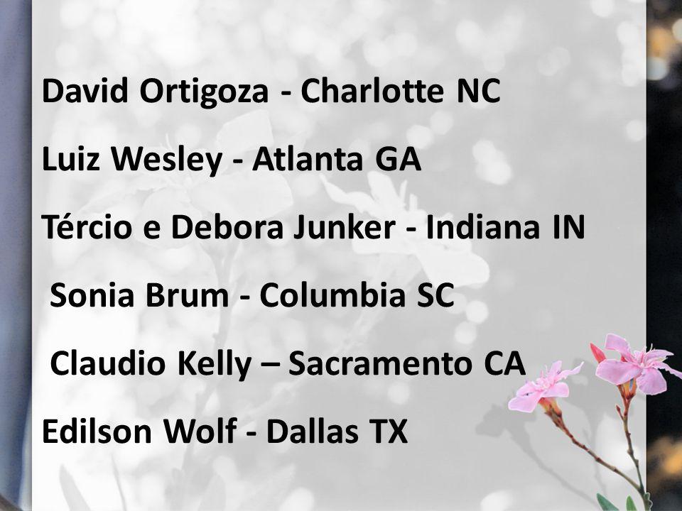 David Ortigoza - Charlotte NC Luiz Wesley - Atlanta GA Tércio e Debora Junker - Indiana IN Sonia Brum - Columbia SC Claudio Kelly – Sacramento CA Edil