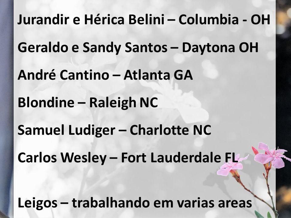 Jurandir e Hérica Belini – Columbia - OH Geraldo e Sandy Santos – Daytona OH André Cantino – Atlanta GA Blondine – Raleigh NC Samuel Ludiger – Charlotte NC Carlos Wesley – Fort Lauderdale FL Leigos – trabalhando em varias areas