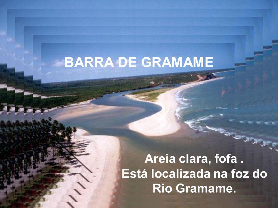 BARRA DE GRAMAME Areia clara, fofa. Está localizada na foz do Rio Gramame.