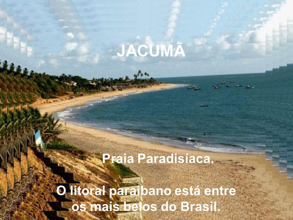 JACUMÃ Praia Paradisíaca. O litoral paraibano está entre os mais belos do Brasil.