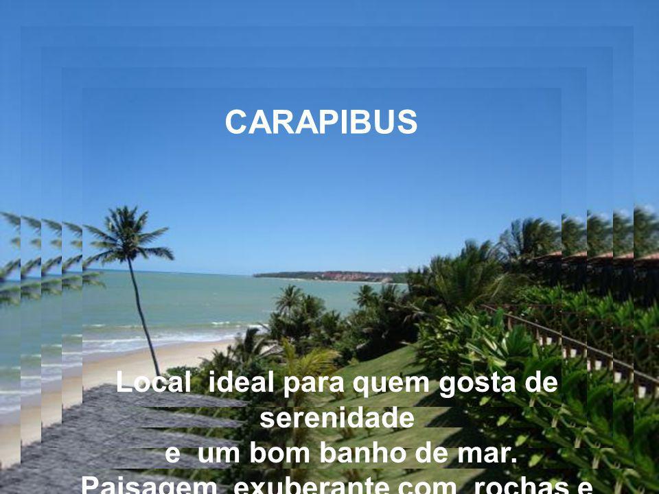 CARAPIBUS Local ideal para quem gosta de serenidade e um bom banho de mar.