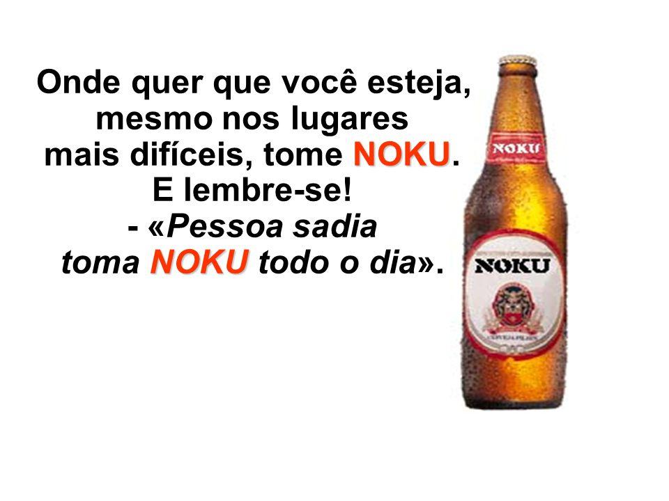 NOKU NOKU Tome NOKU a qualquer hora do dia ou da noite. Convide sua namorada, sua noiva ou sua esposa para tomar NOKU.