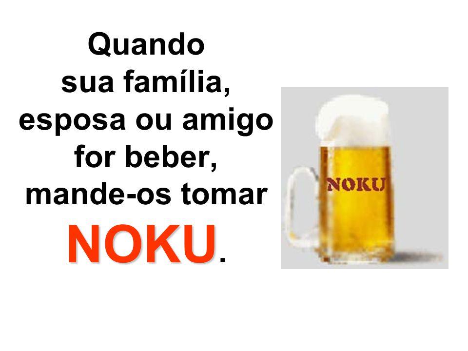 NOKU É gostoso tomar NOKU tanto em casa como na rua.