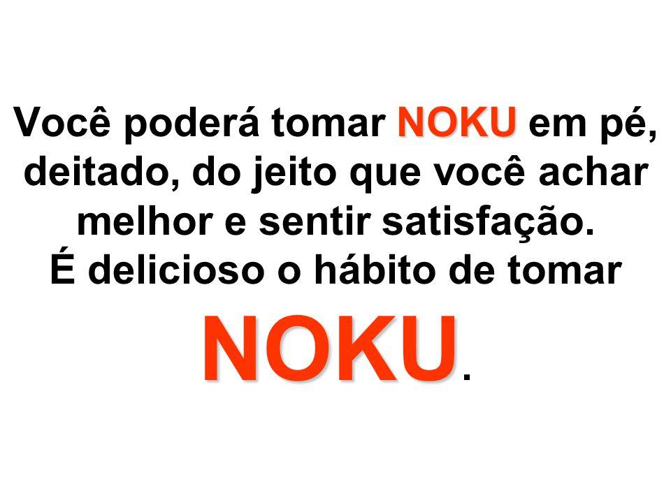NOKU Quando sua família, esposa ou amigo for beber, mande-os tomar NOKU.