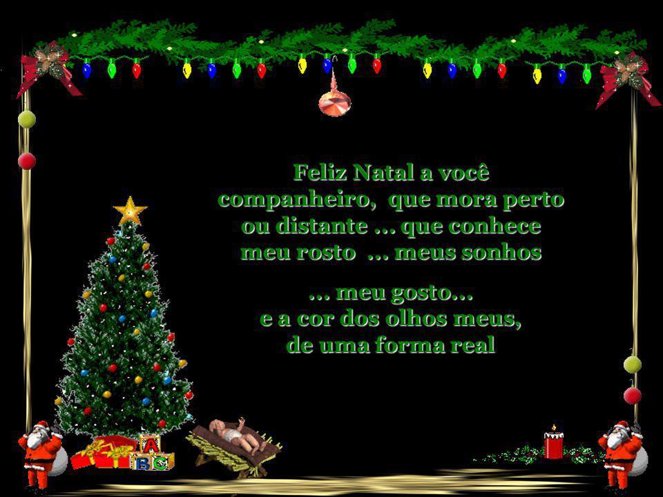 Feliz Natal a você companheiro, que mora perto ou distante...