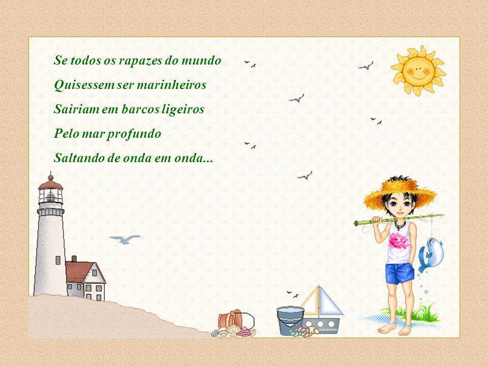 Feito por Luannarj@uol.com.brLuannarj@uol.com.br Se todas as moças do mundo Quisessem se dar A mão ao redor do mar Poderiam dançar uma ciranda
