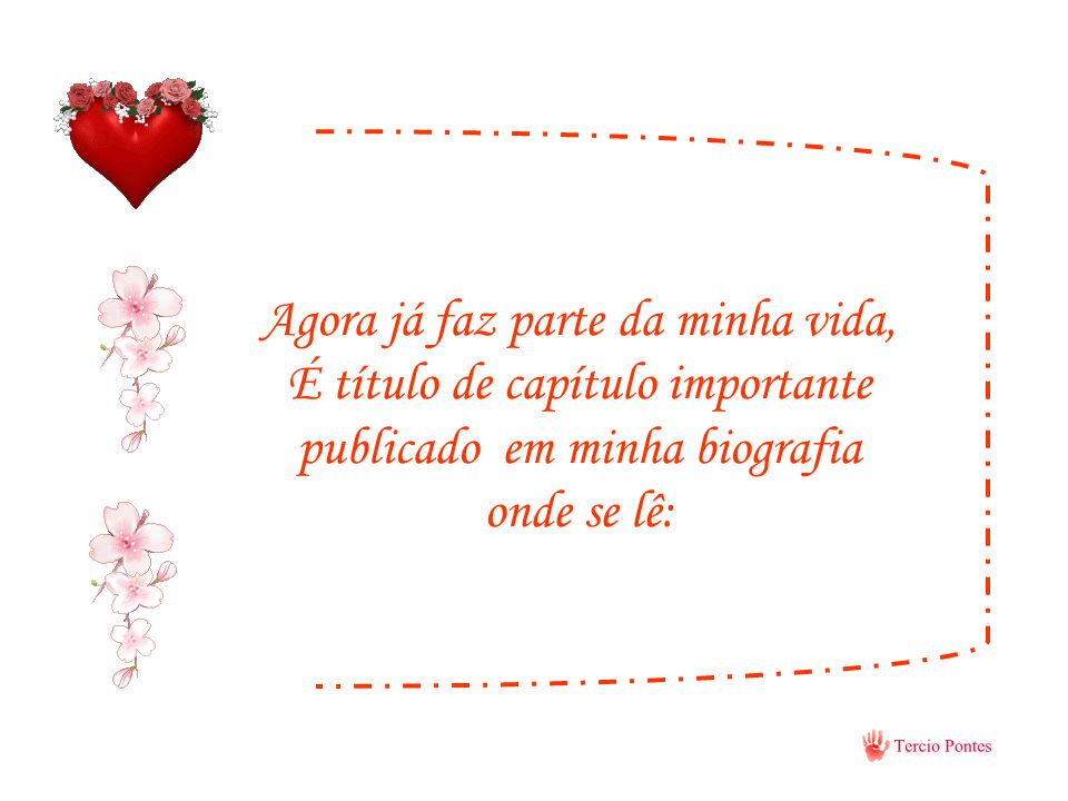 ...E fez assim, das palavras, canto, dos meus sonhos, encanto, acalanto, alegria, emoção........