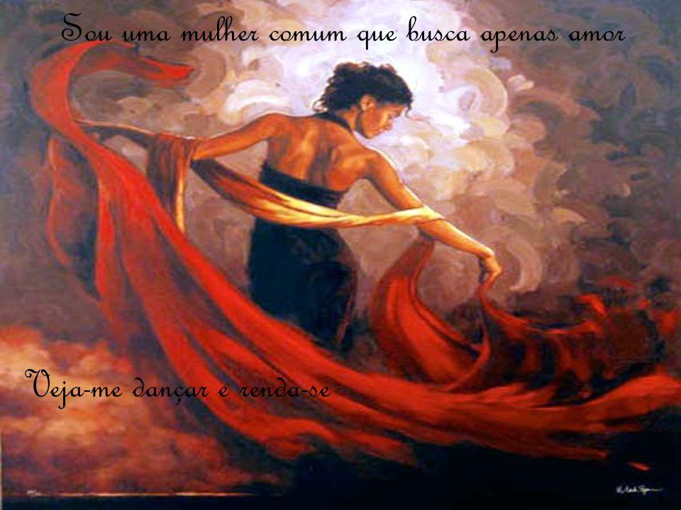 Sou uma mulher comum que busca apenas amor Veja-me dançar e renda-se