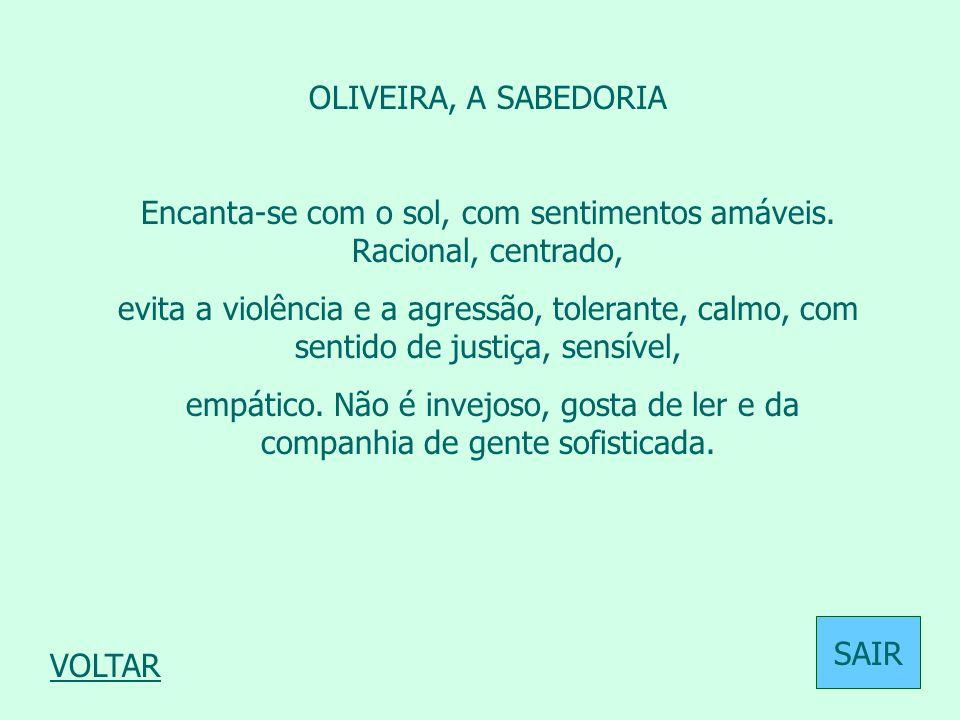 OLIVEIRA, A SABEDORIA Encanta-se com o sol, com sentimentos amáveis. Racional, centrado, evita a violência e a agressão, tolerante, calmo, com sentido